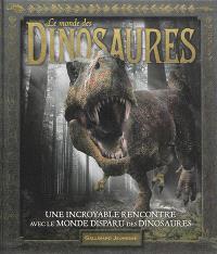 Le monde des dinosaures : une incroyable rencontre avec le monde disparu des dinosaures