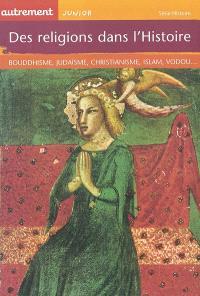 Des religions dans l'Histoire : bouddhisme, judaïsme, christianisme, islam, vodou...