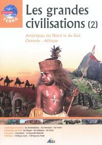 Les grandes civilisations. Volume 2, Amériques du Nord et du Sud, Océanie, Afrique