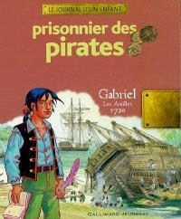 Prisonnier des pirates : Gabriel, les Antilles, 1720