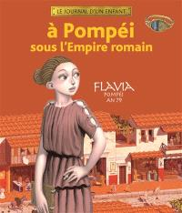 A Pompéi sous l'Empire romain : Flavia, Pompéi, An 79