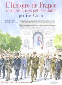 L'histoire de France racontée à mes petits-enfants. Volume 2, De la Révolution française à nos jours