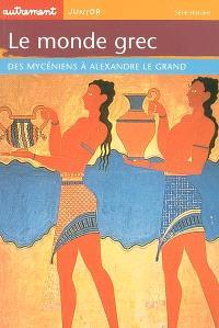 Le monde grec : des Mycéniens à Alexandre le Grand