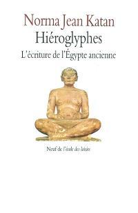 Hiéroglyphes : l'écriture de l'Egypte ancienne