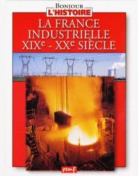 La France industrielle, XIXe-XXe siècle