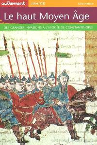 Le haut Moyen Age : des grandes invasions à l'apogée de Constantinople