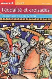 Féodalité et croisades : le Moyen Age du Xe au XVe siècle