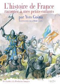 L'histoire de France racontée à mes petits-enfants. Volume 1, Des Gaulois à la Révolution française