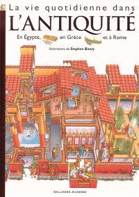 La vie quotidienne dans l'Antiquité : Egypte, Rome, Grèce
