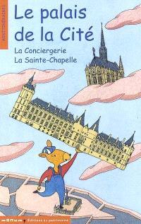 Le Palais de la Cité : la Conciergerie et la Sainte-Chapelle