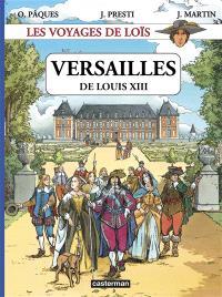 Les voyages de Loïs. Volume 1, Versailles de Louis XIII