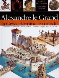 Alexandre le Grand : la Grèce domine le monde