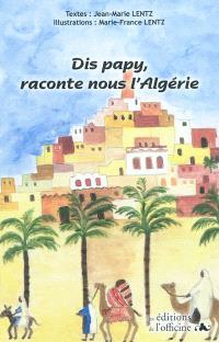 Dis papy, raconte nous l'Algérie