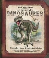 Le monde des dinosaures : journal de bord d'un paléontologue