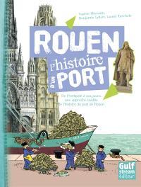 Rouen : l'histoire d'un port : de l'Antiquité à nos jours, une approche inédite de l'histoire du port de Rouen