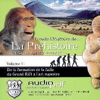 Ecoute l'histoire de... la préhistoire. Volume 1, De la formation de la faille du Grand rift à l'art rupestre