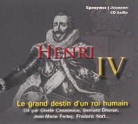Henri IV : le grand destin d'un roi humain