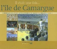 Il était une fois... l'île de Camargue