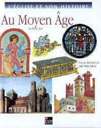 L'Eglise et son histoire. Volume 5, Au Moyen Age : de 900 à 1300