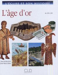 L'Eglise et son histoire. Volume 2, L'âge d'or : de 180 à 381