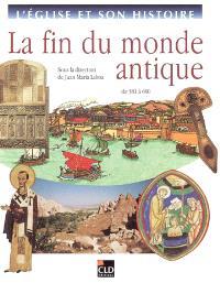 L'Eglise et son histoire. Volume 3, La fin du monde antique : de 381 à 600