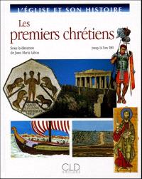 L'Eglise et son histoire. Volume 1, Les premiers chrétiens : jusqu'à 180