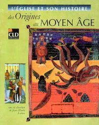L'Eglise et son histoire : des origines au Moyen Age