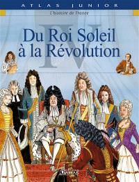 L'histoire de France. Volume 4, Du Roi-Soleil à la Révolution
