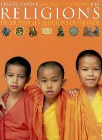 L'encyclopédie Gallimard jeunesse des religions : découvrir les religions du monde