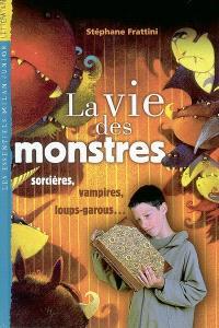 La vie des monstres : sorcières, vampires, loups-garous...