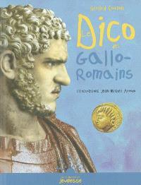 Le dico des Gallo-Romains : ou Tout savoir sur les habitants de la Gaule de la conquête de César à l'avènement de Clovis