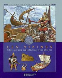 Les Vikings : princes des mers, explorateurs des teres lointaines