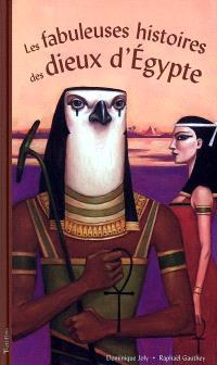 Les fabuleuses histoires des dieux d'Egypte