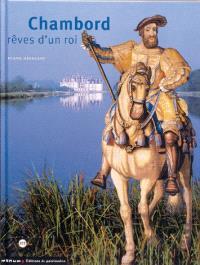 Chambord : rêves d'un roi