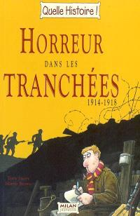 Horreur dans les tranchées : 1914-1918