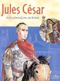 Jules César ou La domination de Rome
