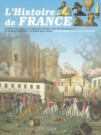 L'histoire de France : la France des origines, le temps des chevaliers, des rois tout-puissants, le siècle des révolutions, la France du XXe siècle