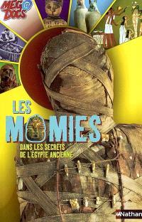 Les momies : dans les secrets de l'Egypte ancienne