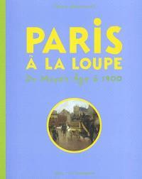 Paris à la loupe : du Moyen Age à 1900