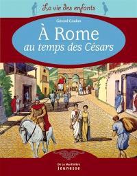 A Rome au temps des Césars : au temps des empereurs romains