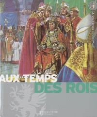 Aux temps des rois : le Moyen Age, les grandes découvertes, le grand Siècle