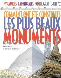 Comment ont été construits les plus beaux monuments : pyramides, cathédrales, ponts, gratte-ciel, ...