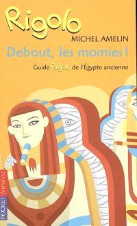 Debout les momies ! : guide rigolo de l'Egypte ancienne