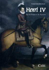 Henri IV : Roi de France et de Navarre