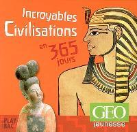 Incroyables civilisations en 365 jours
