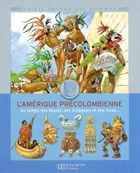 L'Amérique précolombienne : au temps des Mayas, des Aztèques et des Incas