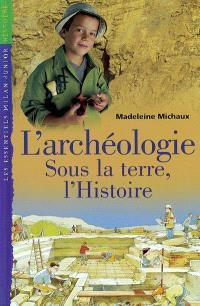 L'archéologie : sous la terre, l'histoire