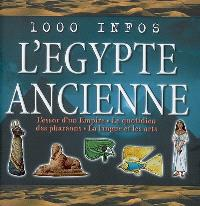 L'Egypte ancienne : l'essor d'un Empire, le quotidien des pharaons, la langue et les arts