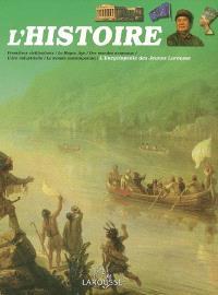 L'histoire : premières civilisations, le Moyen Age, des mondes nouveaux, l'ère industrielle, le monde contemporain