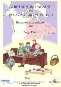 L'histoire de l'Acadie et des Acadiens en Poitou : racontée aux enfants par papy Théo
